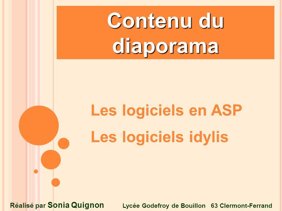 Contenu du diaporama Les logiciels en ASP Les logiciels idylis Réalisé par Sonia Quignon Lycée Godefroy de Bouillon 63 Clermont-Ferrand
