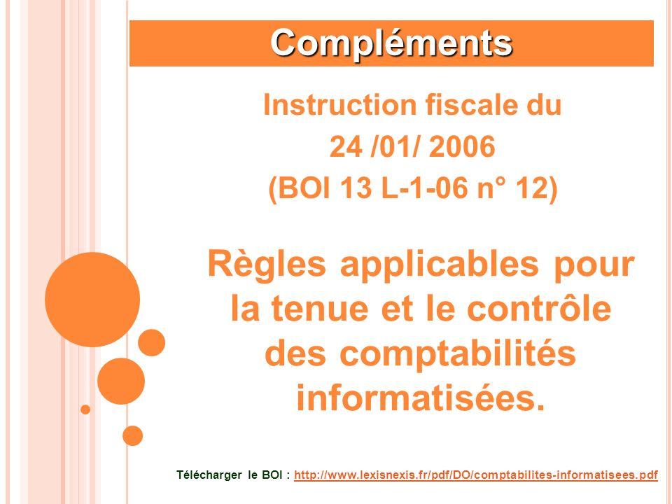 Compléments Instruction fiscale du 24 /01/ 2006 (BOI 13 L-1-06 n° 12) Télécharger le BOI : http://www.lexisnexis.fr/pdf/DO/comptabilites-informatisees