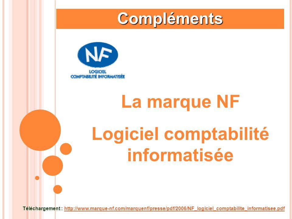 Compléments La marque NF Logiciel comptabilité informatisée Téléchargement : http://www.marque-nf.com/marquenf/presse/pdf/2006/NF_logiciel_comptabilit
