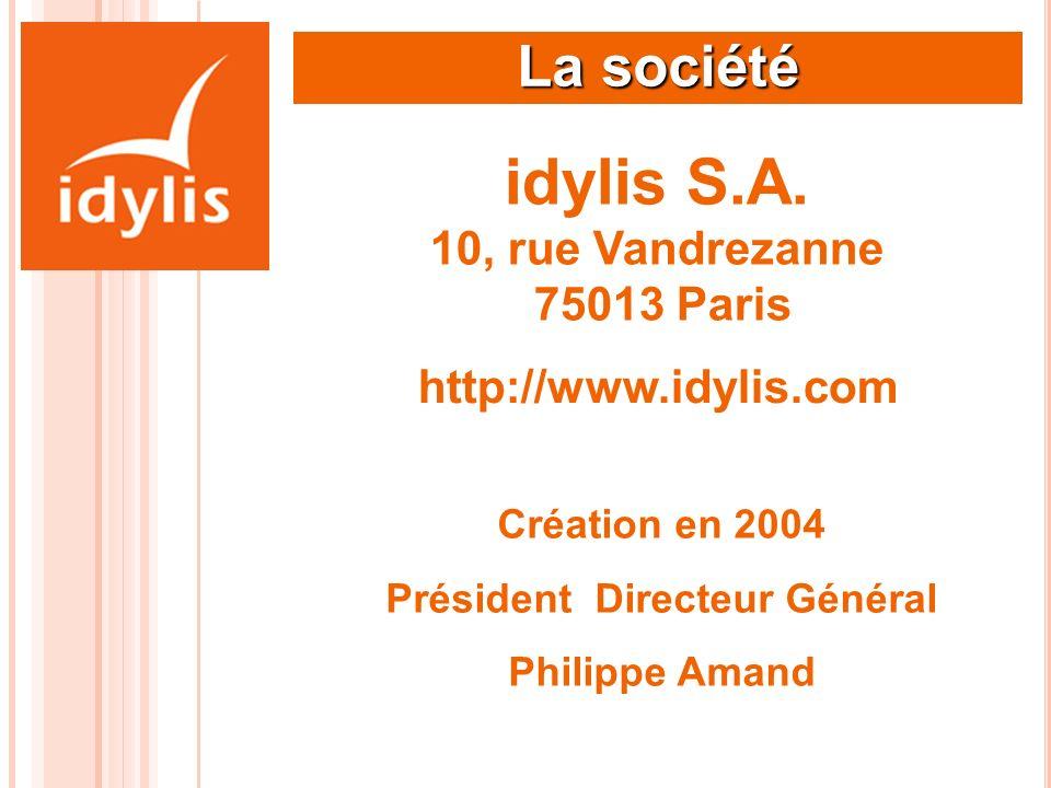 idylis S.A. 10, rue Vandrezanne 75013 Paris La société http://www.idylis.com Création en 2004 Président Directeur Général Philippe Amand