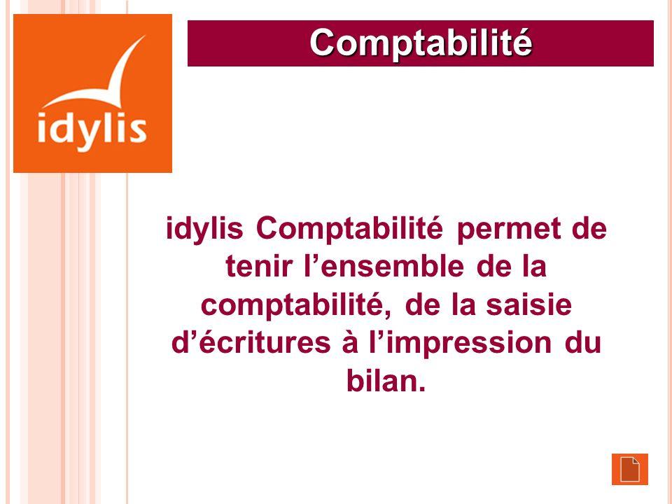 Comptabilité idylis Comptabilité permet de tenir lensemble de la comptabilité, de la saisie décritures à limpression du bilan.