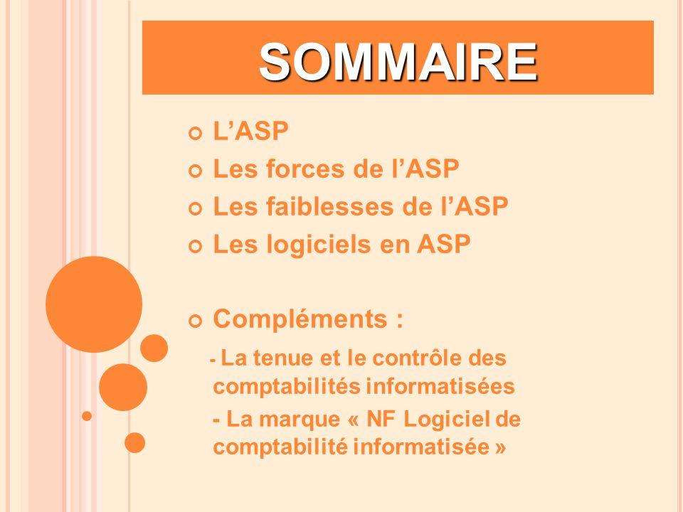 SOMMAIRE LASP Les forces de lASP Les faiblesses de lASP Les logiciels en ASP Compléments : - La tenue et le contrôle des comptabilités informatisées -