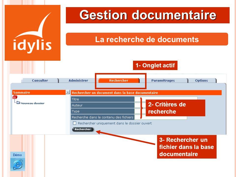 Gestion documentaire 2- Critères de recherche La recherche de documents 1- Onglet actif 3- Rechercher un fichier dans la base documentaire Démo