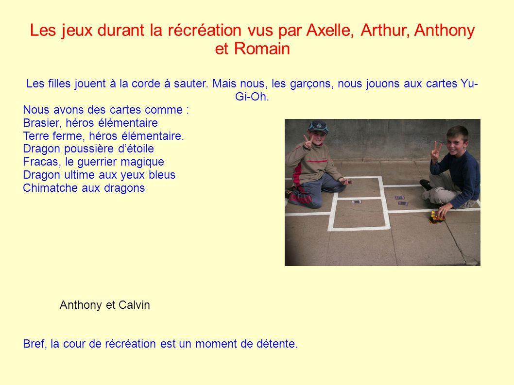 Les jeux durant la récréation vus par Axelle, Arthur, Anthony et Romain Les filles jouent à la corde à sauter. Mais nous, les garçons, nous jouons aux