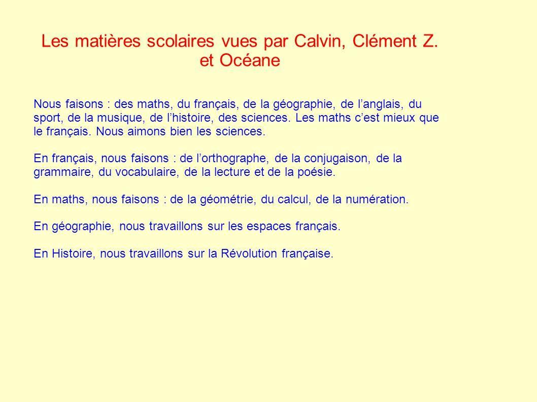 Les matières scolaires vues par Calvin, Clément Z. et Océane Nous faisons : des maths, du français, de la géographie, de langlais, du sport, de la mus