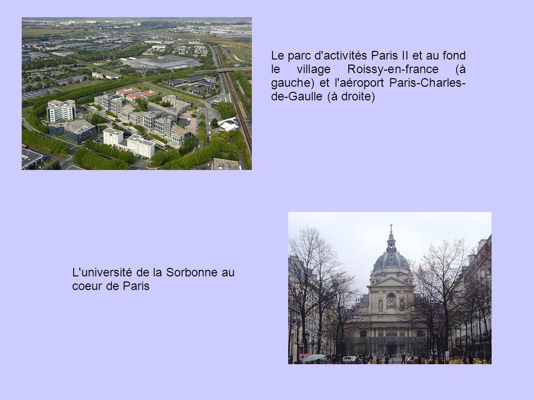 Le parc d activités Paris II et au fond le village Roissy-en-france (à gauche) et l aéroport Paris-Charles- de-Gaulle (à droite) L université de la Sorbonne au coeur de Paris