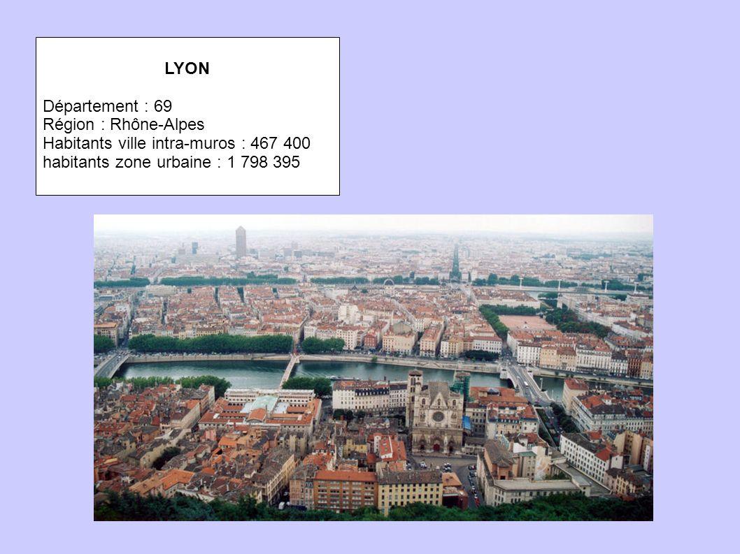 LYON Département : 69 Région : Rhône-Alpes Habitants ville intra-muros : 467 400 habitants zone urbaine : 1 798 395