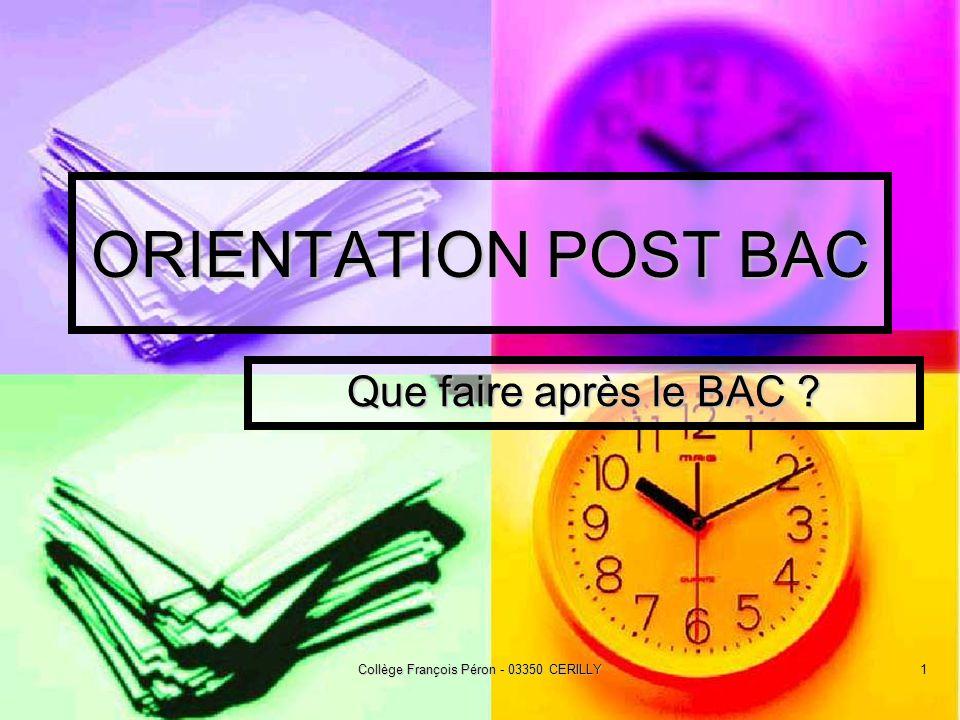 Collège François Péron - 03350 CERILLY1 ORIENTATION POST BAC Que faire après le BAC ?
