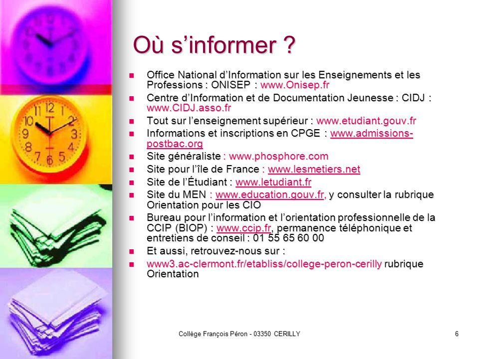 Collège François Péron - 03350 CERILLY6 Où sinformer ? Office National dInformation sur les Enseignements et les Professions : ONISEP : www.Onisep.fr