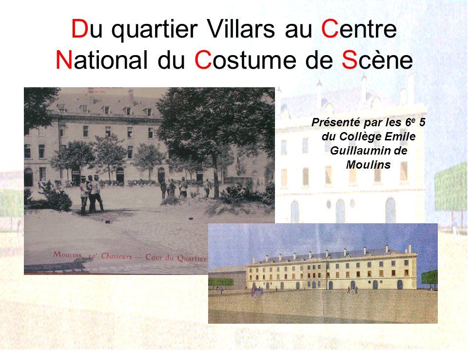 Du quartier Villars au Centre National du Costume de Scène Présenté par les 6 e 5 du Collège Emile Guillaumin de Moulins