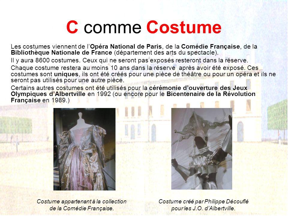 C comme Costume Les costumes viennent de lOpéra National de Paris, de la Comédie Française, de la Bibliothèque Nationale de France (département des arts du spectacle).