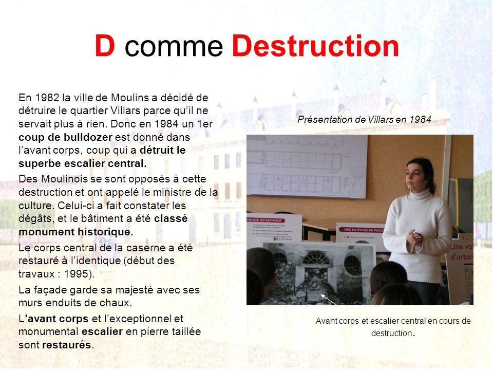D comme Destruction En 1982 la ville de Moulins a décidé de détruire le quartier Villars parce quil ne servait plus à rien.