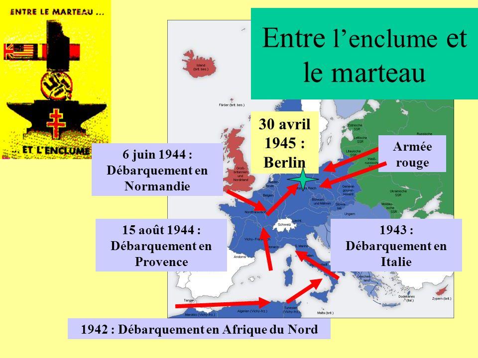 30 avril 1945 : Berlin Armée rouge 1942 : Débarquement en Afrique du Nord 1943 : Débarquement en Italie 6 juin 1944 : Débarquement en Normandie 15 aoû