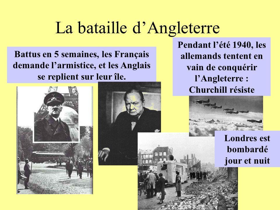 La bataille dAngleterre Battus en 5 semaines, les Français demande larmistice, et les Anglais se replient sur leur île. Pendant lété 1940, les alleman