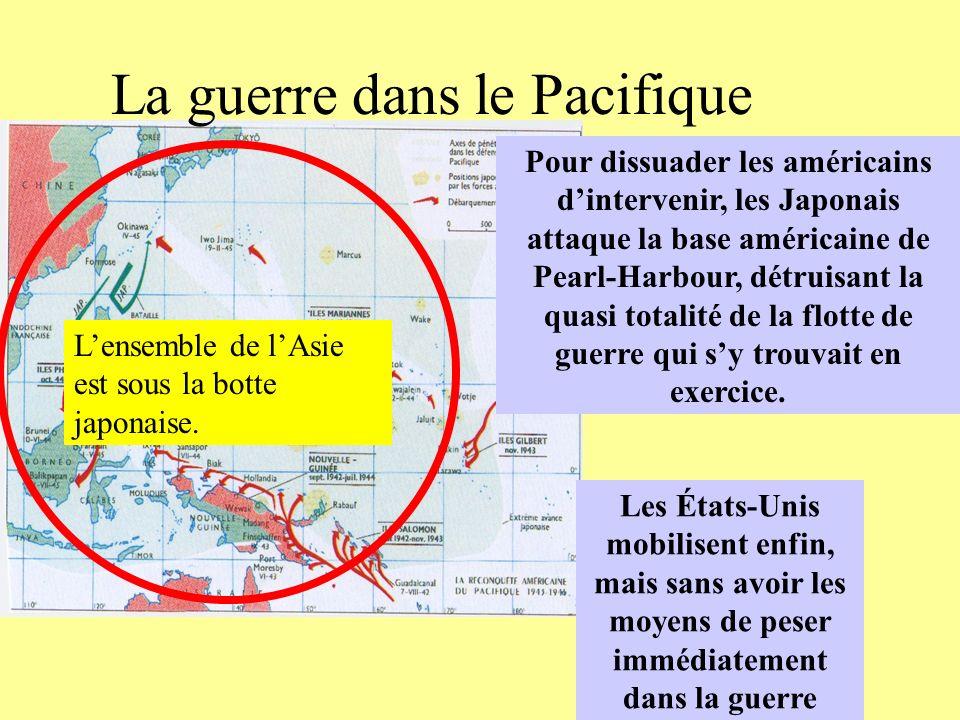 La guerre dans le Pacifique Pour dissuader les américains dintervenir, les Japonais attaque la base américaine de Pearl-Harbour, détruisant la quasi t