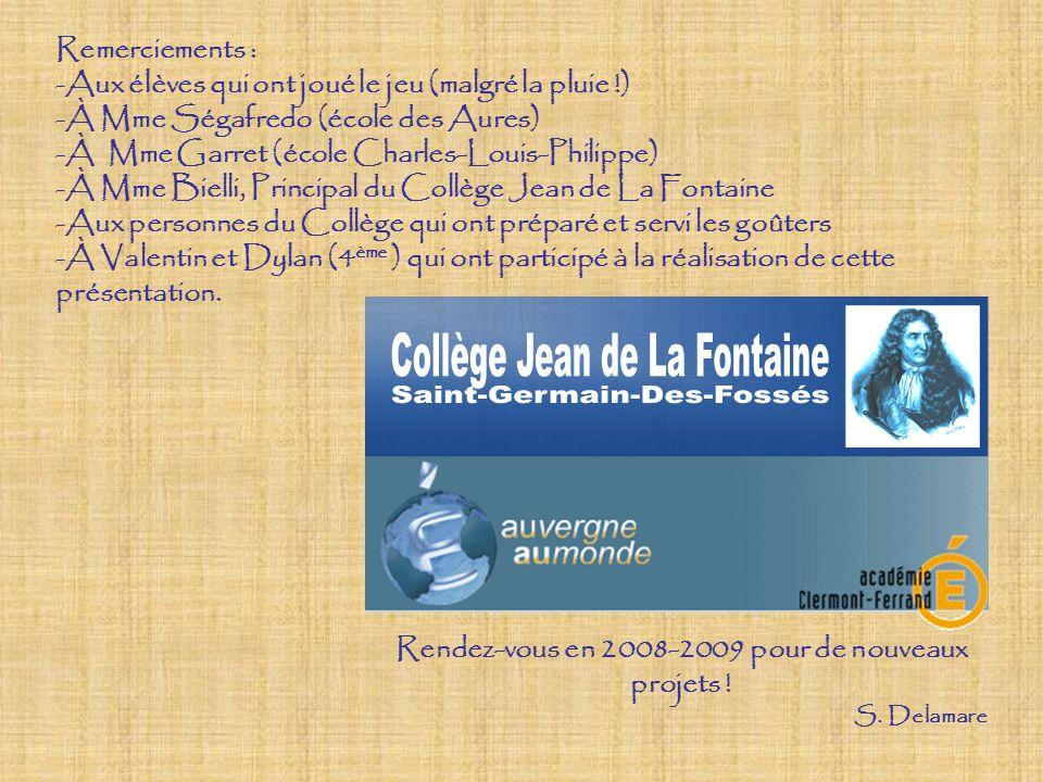 Rendez-vous en 2008-2009 pour de nouveaux projets ! S. Delamare Remerciements : -Aux élèves qui ont joué le jeu (malgré la pluie !) -À Mme Ségafredo (