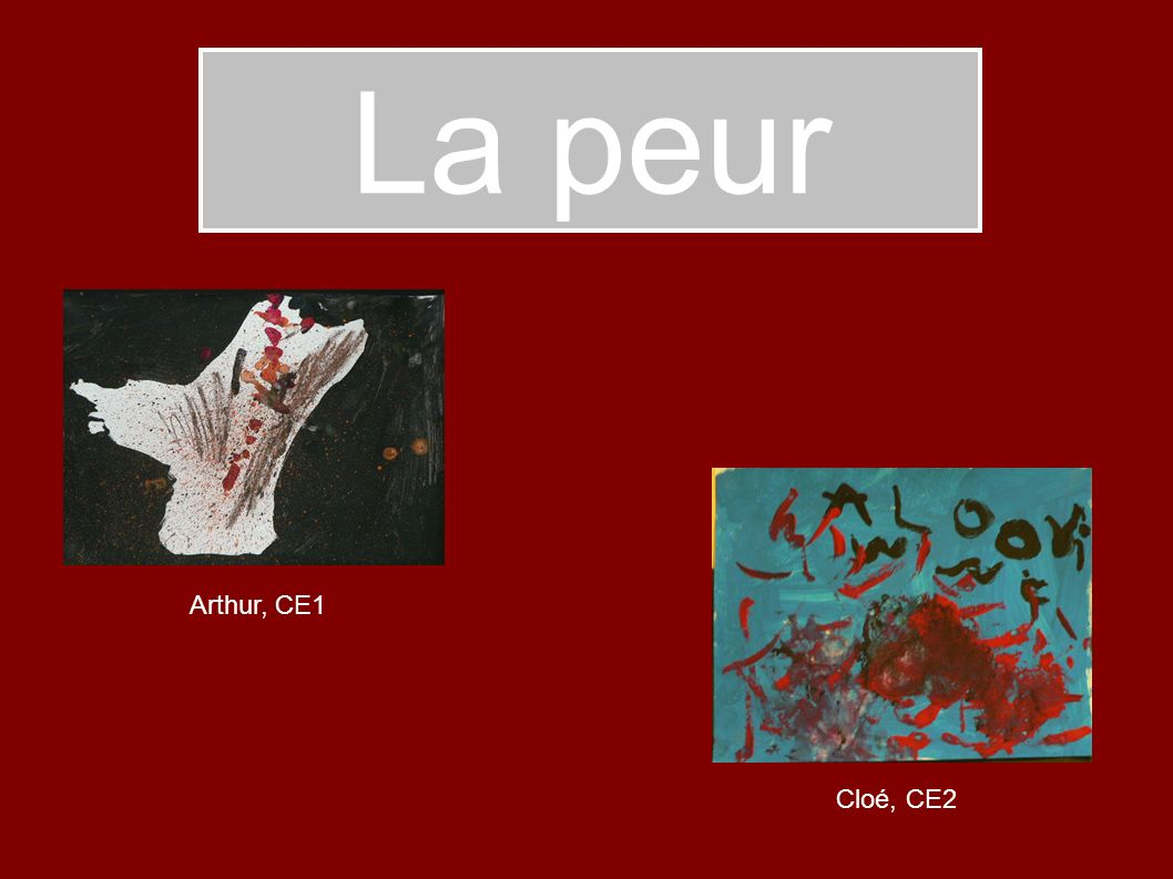 La peur Arthur, CE1 Cloé, CE2