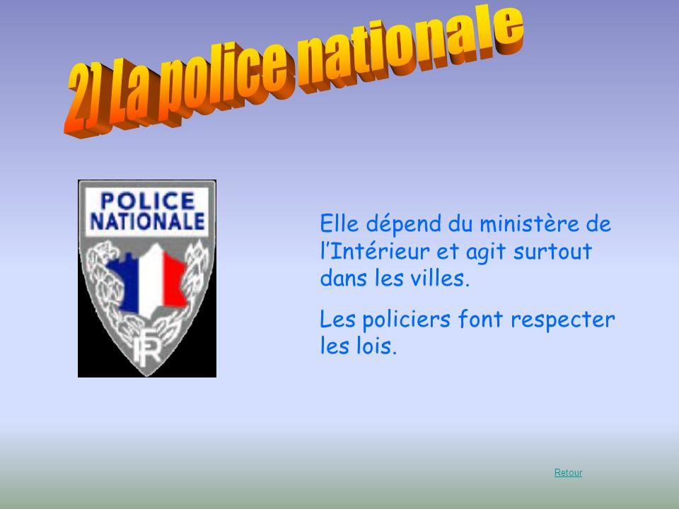 Elle dépend du ministère de lIntérieur et agit surtout dans les villes. Les policiers font respecter les lois. Retour