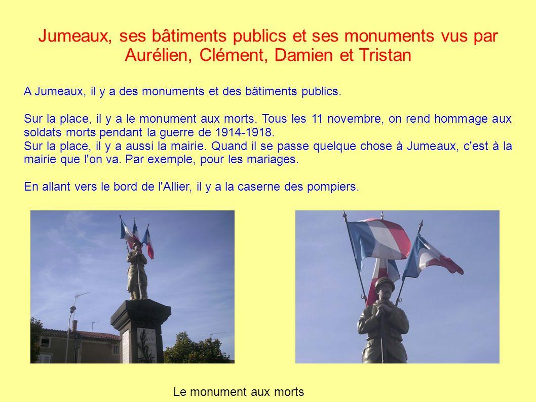 Jumeaux, ses bâtiments publics et ses monuments vus par Aurélien, Clément, Damien et Tristan A Jumeaux, il y a des monuments et des bâtiments publics.
