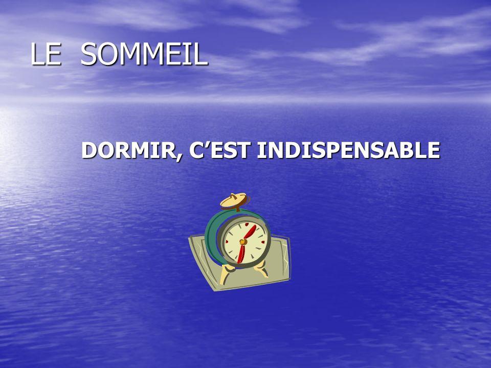 LE SOMMEIL DORMIR, CEST INDISPENSABLE DORMIR, CEST INDISPENSABLE