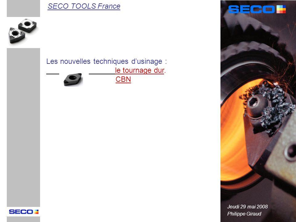 Les nouvelles techniques dusinage : le tournage dur. CBN Philippe Giraud SECO TOOLS France Jeudi 29 mai 2008