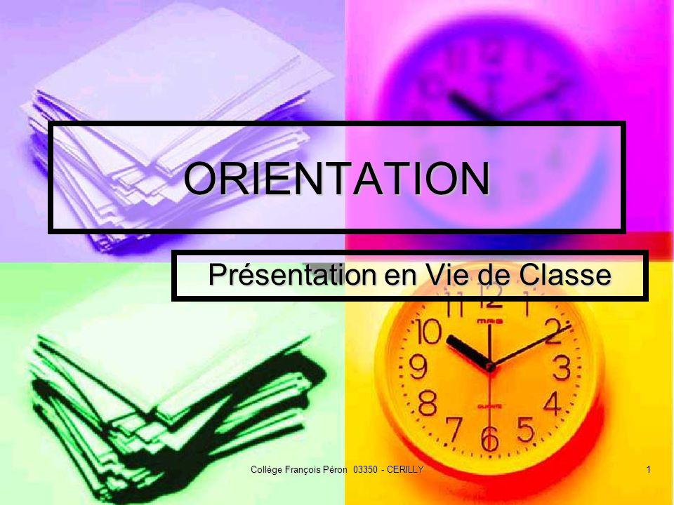 Collège François Péron 03350 - CERILLY1 ORIENTATION Présentation en Vie de Classe