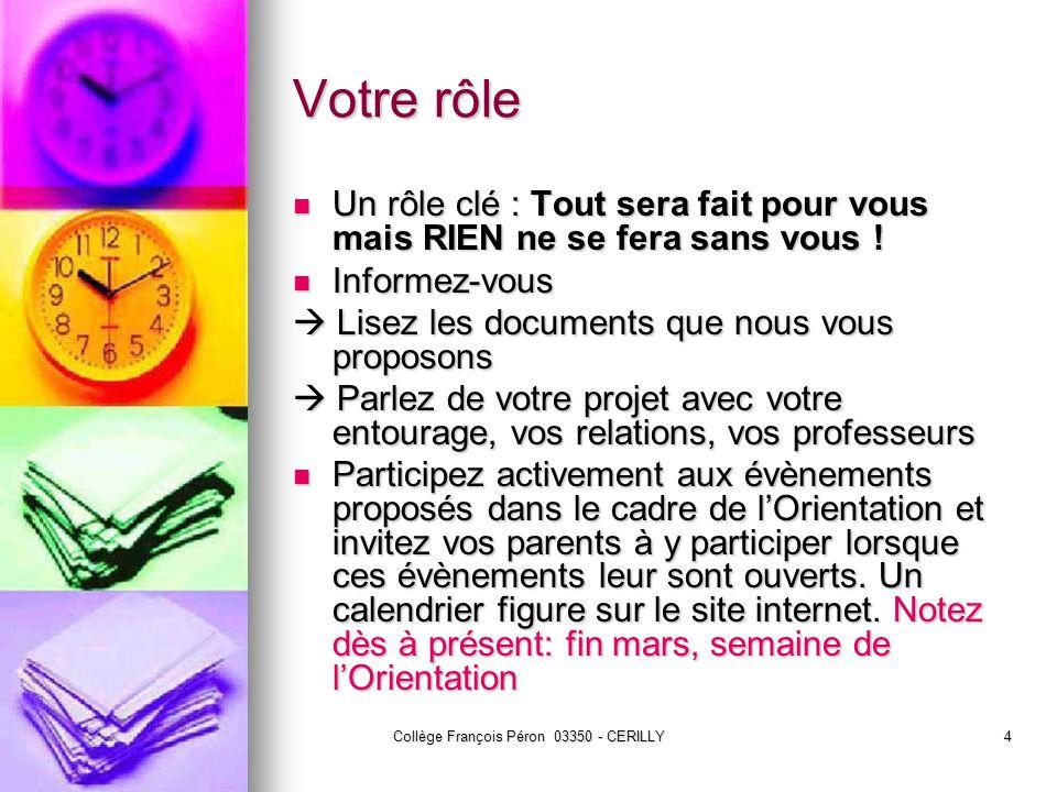 Collège François Péron 03350 - CERILLY4 Votre rôle Un rôle clé : Tout sera fait pour vous mais RIEN ne se fera sans vous .