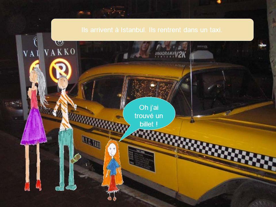 Ils arrivent à Istanbul. Ils rentrent dans un taxi. Oh jai trouvé un billet !