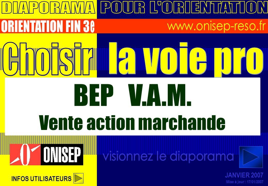 INFOS UTILISATEURS JANVIER 2007 Mise à jour : 17/01/2007 BEP V.A.M. Vente action marchande BEP V.A.M. Vente action marchande
