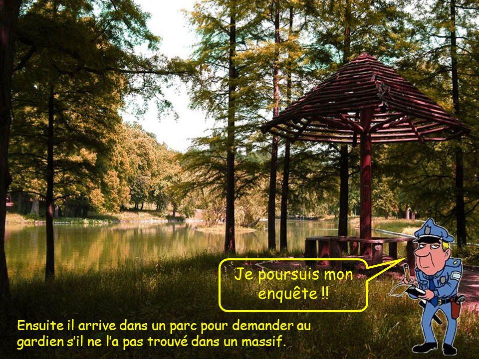 Ensuite il arrive dans un parc pour demander au gardien sil ne la pas trouvé dans un massif.