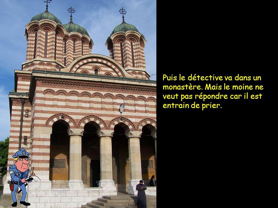 Puis le détective va dans un monastère. Mais le moine ne veut pas répondre car il est entrain de prier.