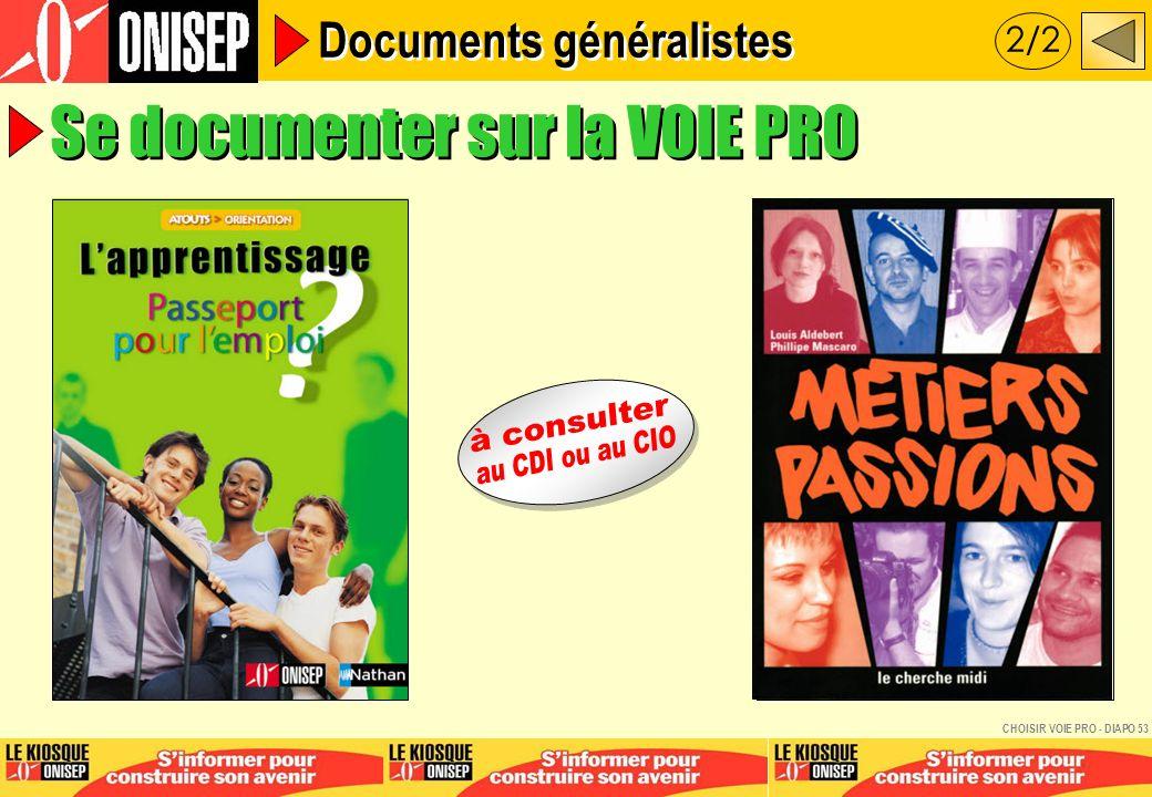 Se documenter sur la VOIE PRO 2/2 Documents généralistes CHOISIR VOIE PRO - DIAPO 53