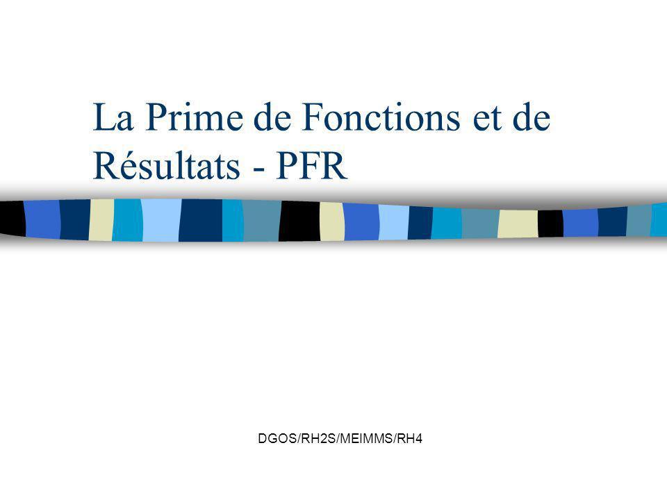 DGOS/RH2S/MEIMMS/RH4 La Prime de Fonctions et de Résultats - PFR