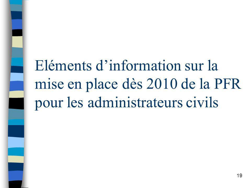 19 Eléments dinformation sur la mise en place dès 2010 de la PFR pour les administrateurs civils