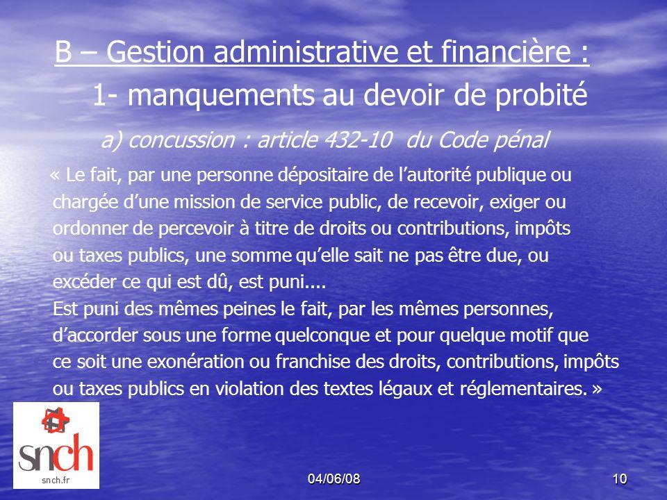 04/06/0810 B – Gestion administrative et financière : 1- manquements au devoir de probité a) concussion : article 432-10 du Code pénal « Le fait, par