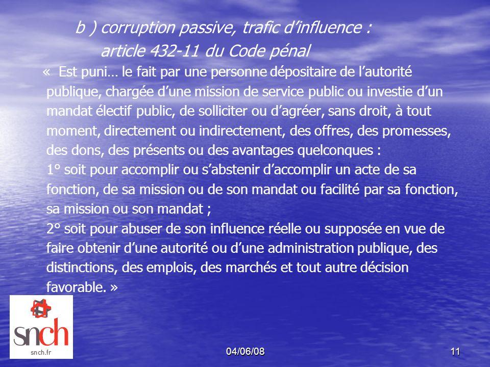 04/06/0811 b ) corruption passive, trafic dinfluence : article 432-11 du Code pénal « Est puni… le fait par une personne dépositaire de lautorité publ