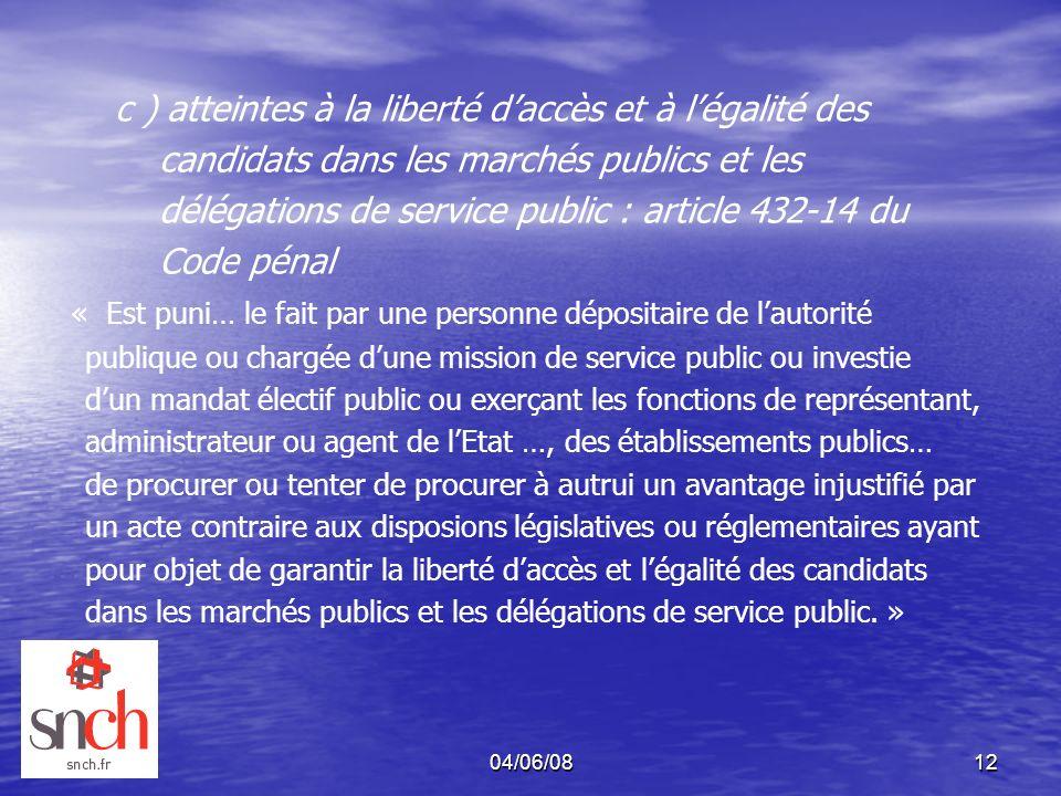 04/06/0812 c ) atteintes à la liberté daccès et à légalité des candidats dans les marchés publics et les délégations de service public : article 432-1