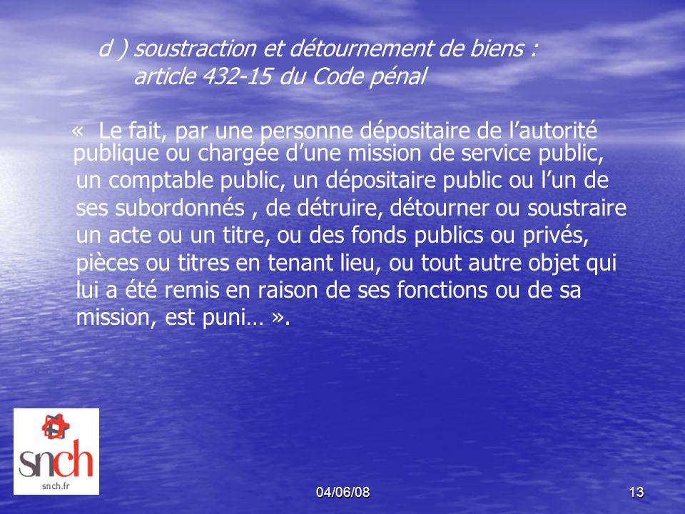 04/06/0813 d ) soustraction et détournement de biens : article 432-15 du Code pénal « Le fait, par une personne dépositaire de lautorité publique ou c