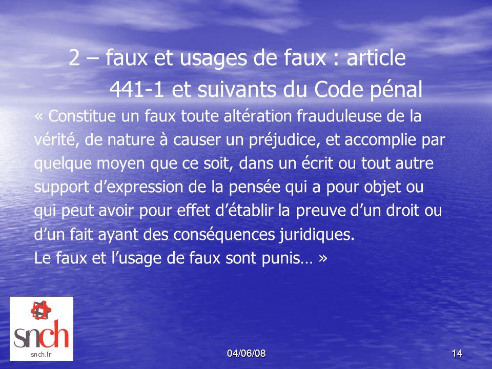 04/06/0814 2 – faux et usages de faux : article 441-1 et suivants du Code pénal « Constitue un faux toute altération frauduleuse de la vérité, de natu