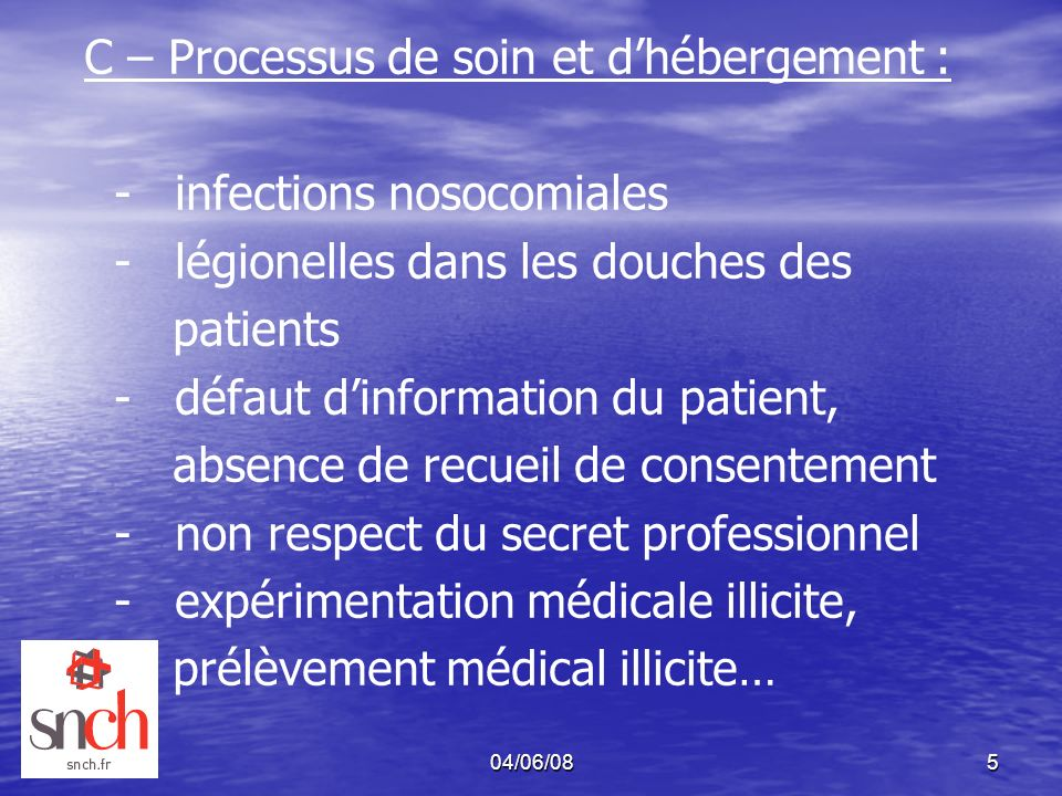 04/06/085 C – Processus de soin et dhébergement : - infections nosocomiales - légionelles dans les douches des patients - défaut dinformation du patie