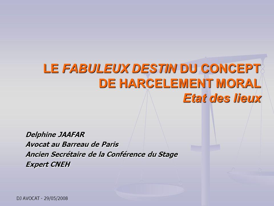 DJ AVOCAT - 29/05/2008 LE FABULEUX DESTIN DU CONCEPT DE HARCELEMENT MORAL Etat des lieux LE FABULEUX DESTIN DU CONCEPT DE HARCELEMENT MORAL Etat des l