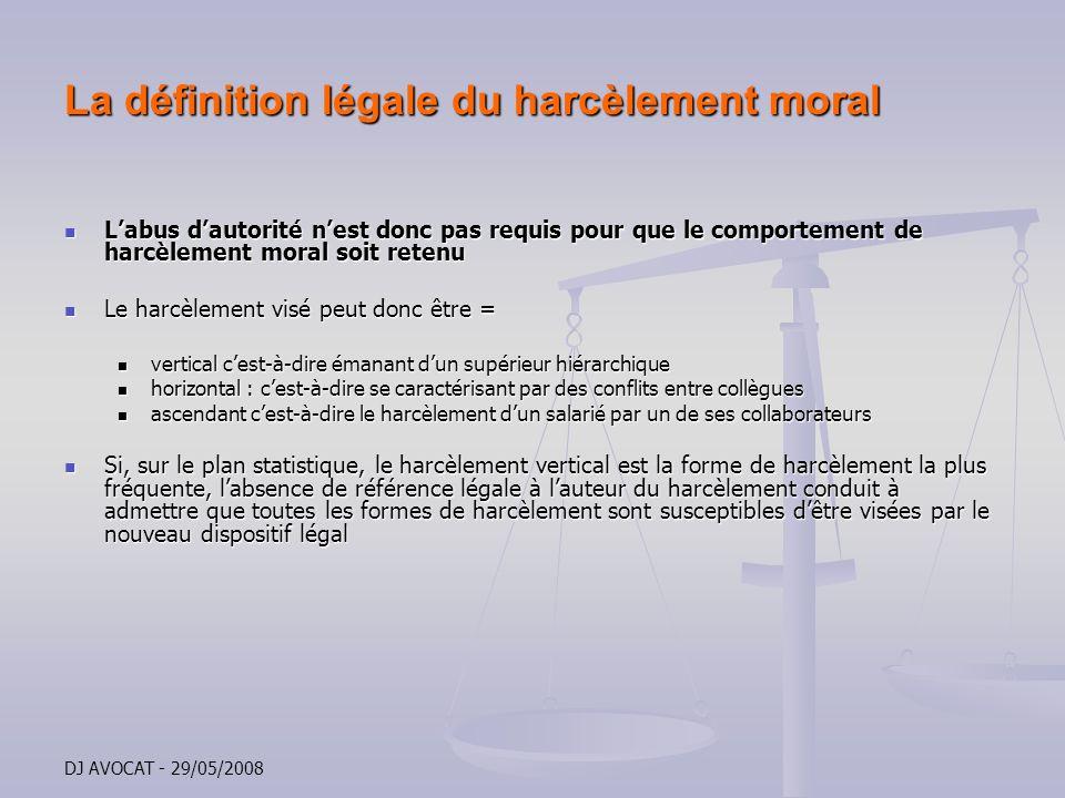 DJ AVOCAT - 29/05/2008 La définition légale du harcèlement moral Labus dautorité nest donc pas requis pour que le comportement de harcèlement moral so