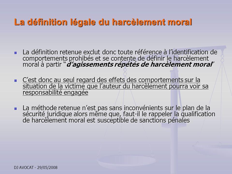 DJ AVOCAT - 29/05/2008 La définition légale du harcèlement moral La définition retenue exclut donc toute référence à lidentification de comportements