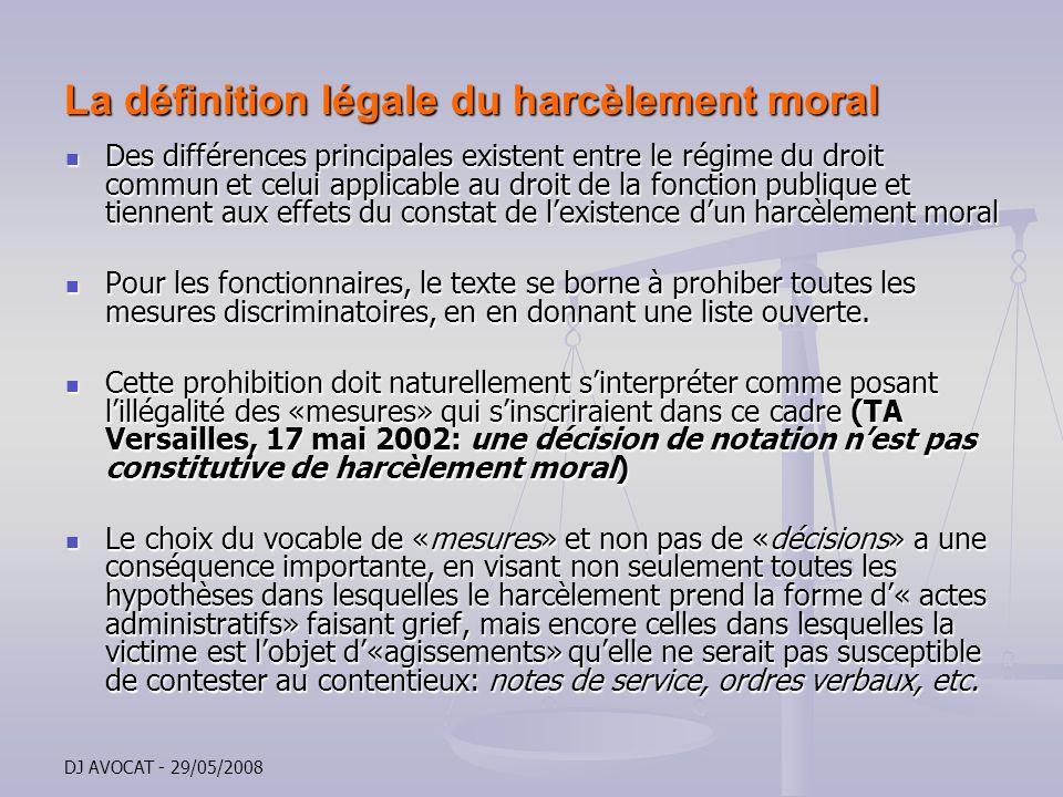 DJ AVOCAT - 29/05/2008 La définition légale du harcèlement moral Des différences principales existent entre le régime du droit commun et celui applica