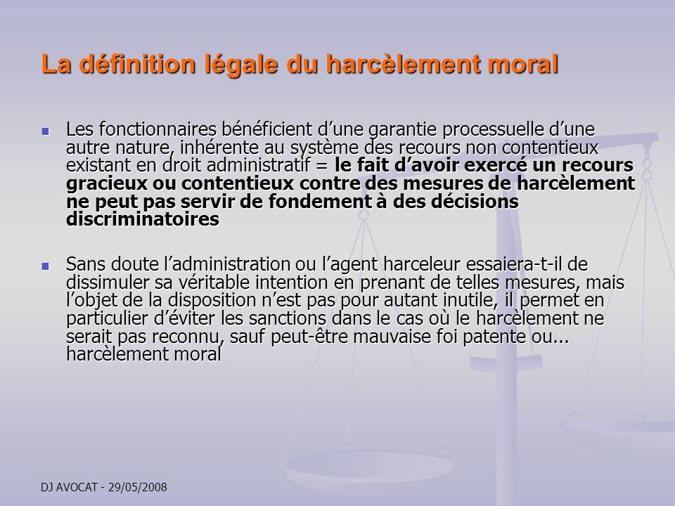 DJ AVOCAT - 29/05/2008 La définition légale du harcèlement moral Les fonctionnaires bénéficient dune garantie processuelle dune autre nature, inhérent