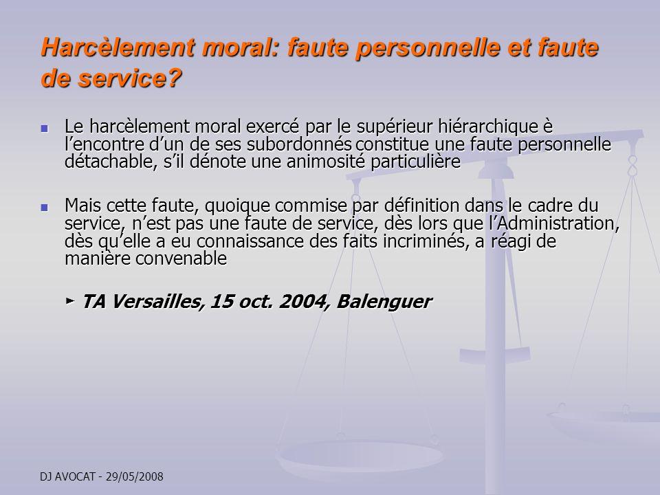 DJ AVOCAT - 29/05/2008 Harcèlement moral: faute personnelle et faute de service? Le harcèlement moral exercé par le supérieur hiérarchique è lencontre