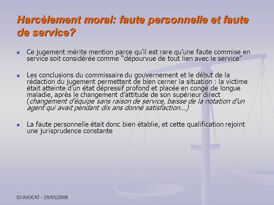 DJ AVOCAT - 29/05/2008 Harcèlement moral: faute personnelle et faute de service? Ce jugement mérite mention parce quil est rare quune faute commise en