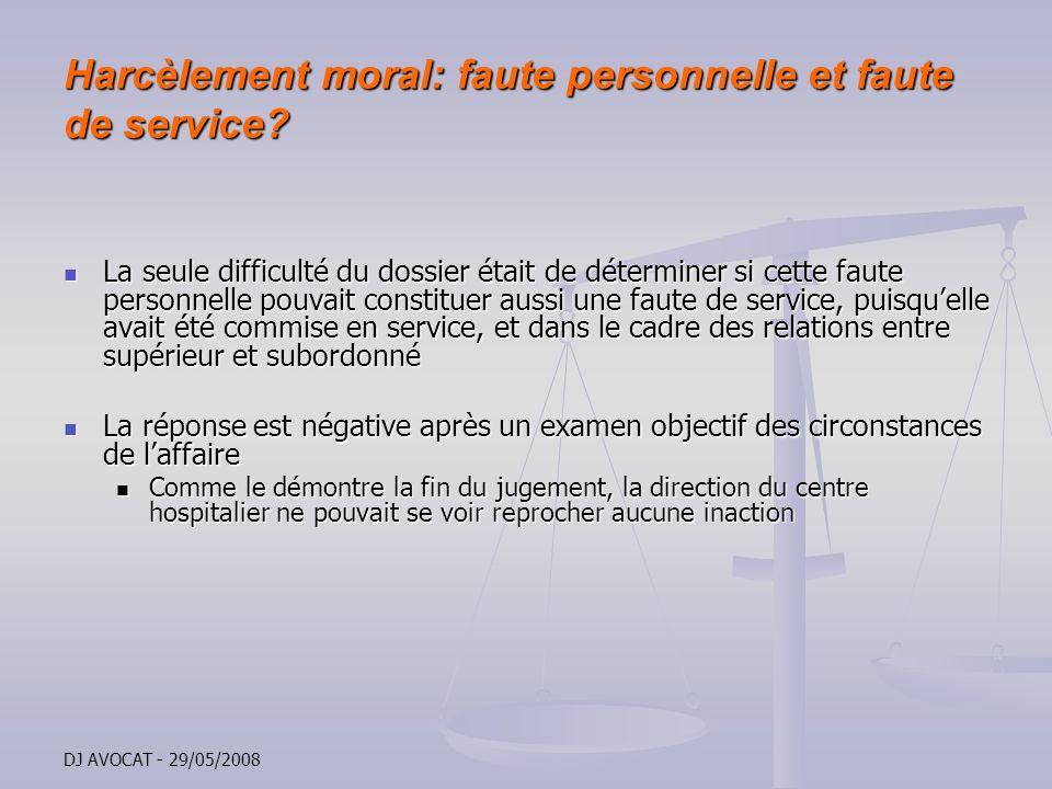 DJ AVOCAT - 29/05/2008 Harcèlement moral: faute personnelle et faute de service? La seule difficulté du dossier était de déterminer si cette faute per
