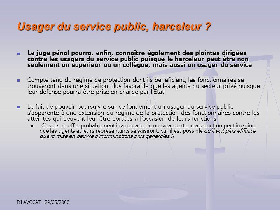 DJ AVOCAT - 29/05/2008 Usager du service public, harceleur ? Le juge pénal pourra, enfin, connaître également des plaintes dirigées contre les usagers