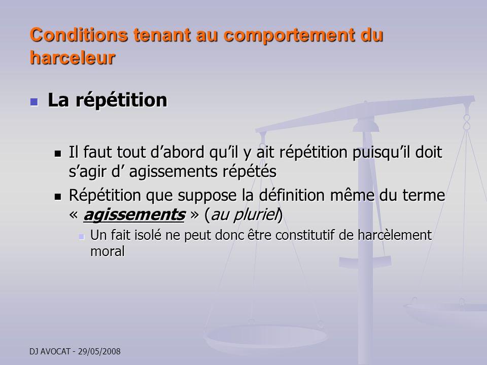DJ AVOCAT - 29/05/2008 Conditions tenant au comportement du harceleur La répétition La répétition Il faut tout dabord quil y ait répétition puisquil d